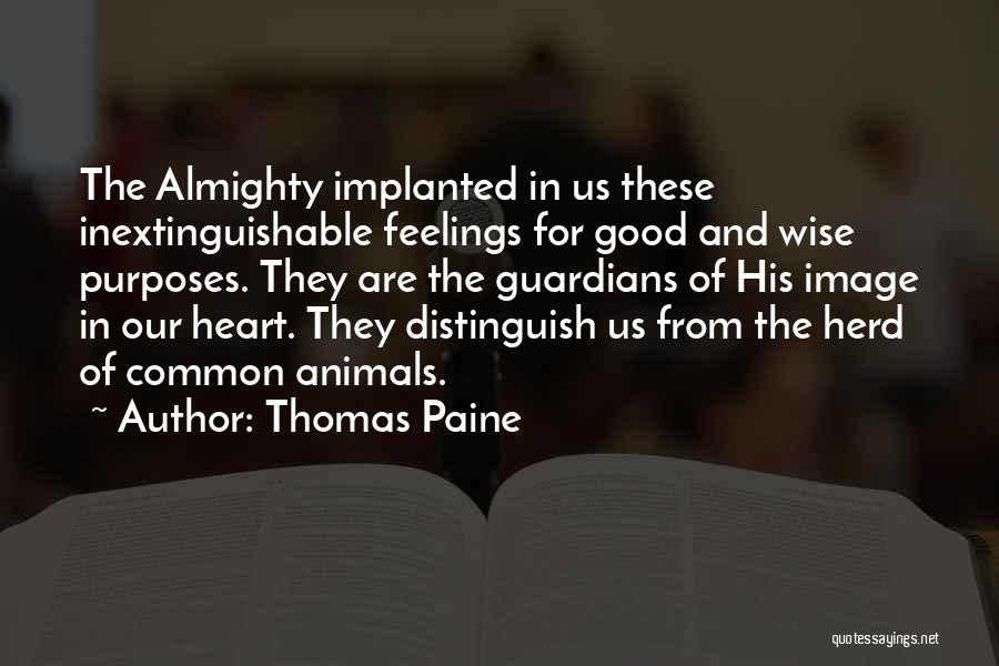 Thomas Paine Quotes: The Almighty Implanted In Us These Inextinguishable Feelings For Good And Wise Purposes. They Are The Guardians Of His Image