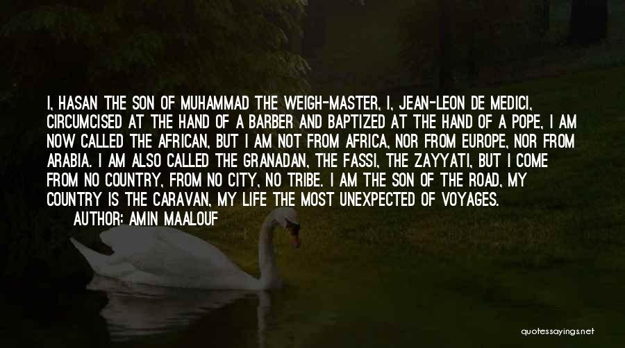 Amin Maalouf Quotes: I, Hasan The Son Of Muhammad The Weigh-master, I, Jean-leon De Medici, Circumcised At The Hand Of A Barber And