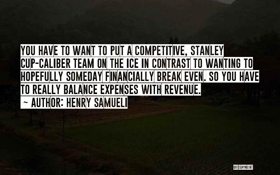 Henry Samueli Quotes: You Have To Want To Put A Competitive, Stanley Cup-caliber Team On The Ice In Contrast To Wanting To Hopefully