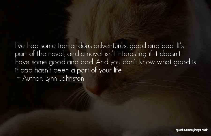 Lynn Johnston Quotes: I've Had Some Tremendous Adventures, Good And Bad. It's Part Of The Novel, And A Novel Isn't Interesting If It