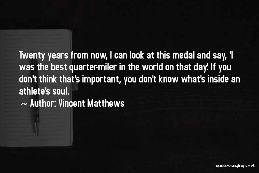 Vincent Matthews Quotes: Twenty Years From Now, I Can Look At This Medal And Say, 'i Was The Best Quarter-miler In The World