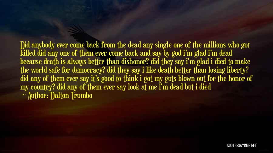 Dalton Trumbo Quotes: Did Anybody Ever Come Back From The Dead Any Single One Of The Millions Who Got Killed Did Any One