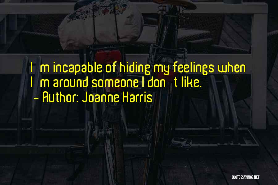 Joanne Harris Quotes: I'm Incapable Of Hiding My Feelings When I'm Around Someone I Don't Like.