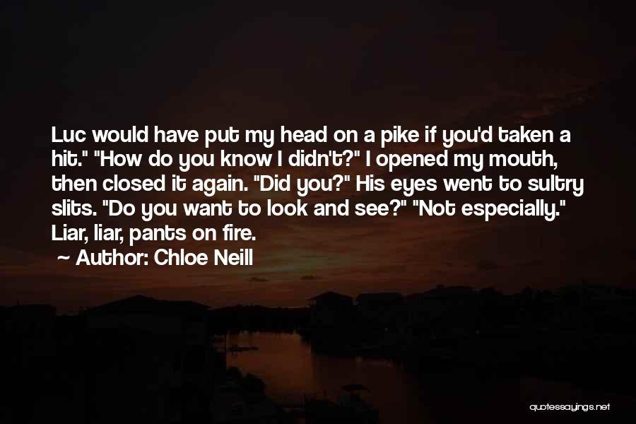 Chloe Neill Quotes: Luc Would Have Put My Head On A Pike If You'd Taken A Hit. How Do You Know I Didn't?