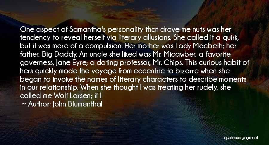 John Blumenthal Quotes: One Aspect Of Samantha's Personality That Drove Me Nuts Was Her Tendency To Reveal Herself Via Literary Allusions. She Called