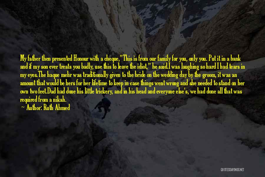 Ruth Ahmed Quotes: My Father Then Presented Honour With A Cheque,this Is From Our Family For You, Only You. Put It In A