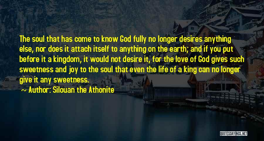 Silouan The Athonite Quotes: The Soul That Has Come To Know God Fully No Longer Desires Anything Else, Nor Does It Attach Itself To
