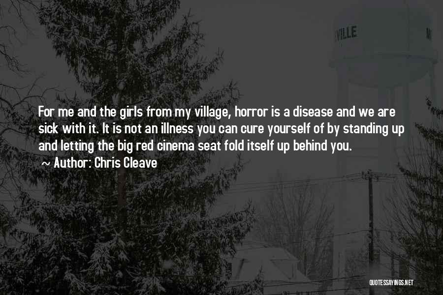 Chris Cleave Quotes: For Me And The Girls From My Village, Horror Is A Disease And We Are Sick With It. It Is