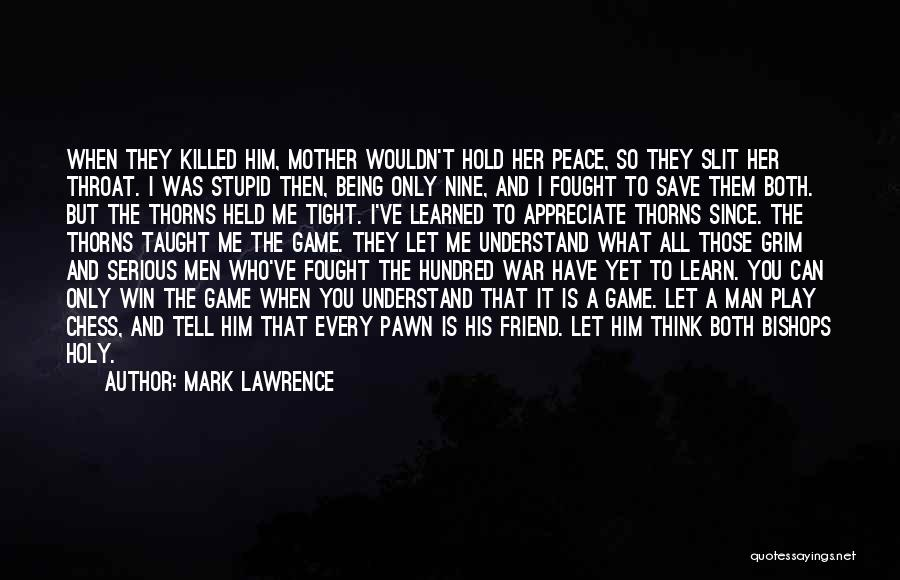 Mark Lawrence Quotes: When They Killed Him, Mother Wouldn't Hold Her Peace, So They Slit Her Throat. I Was Stupid Then, Being Only
