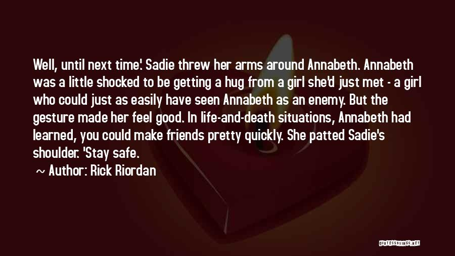 Rick Riordan Quotes: Well, Until Next Time.' Sadie Threw Her Arms Around Annabeth. Annabeth Was A Little Shocked To Be Getting A Hug