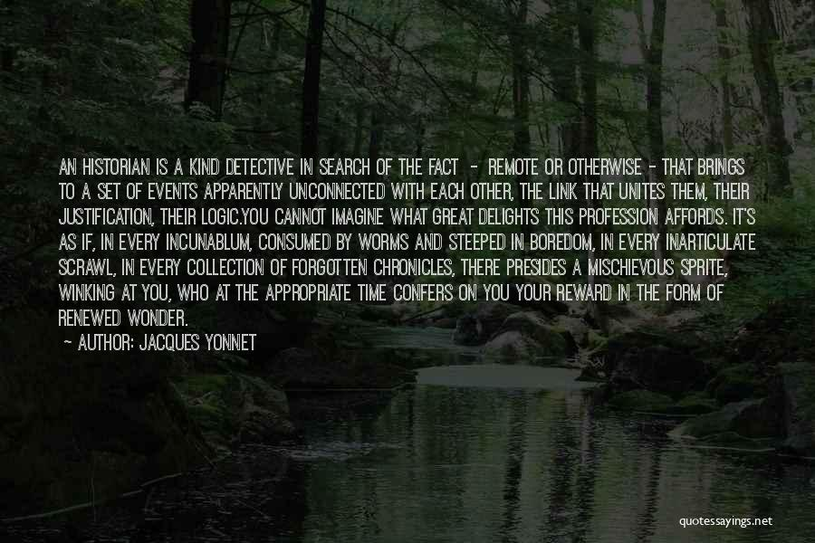 Jacques Yonnet Quotes: An Historian Is A Kind Detective In Search Of The Fact - Remote Or Otherwise - That Brings To A