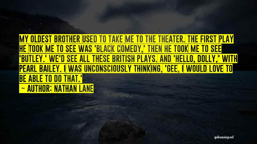 Nathan Lane Quotes: My Oldest Brother Used To Take Me To The Theater. The First Play He Took Me To See Was 'black