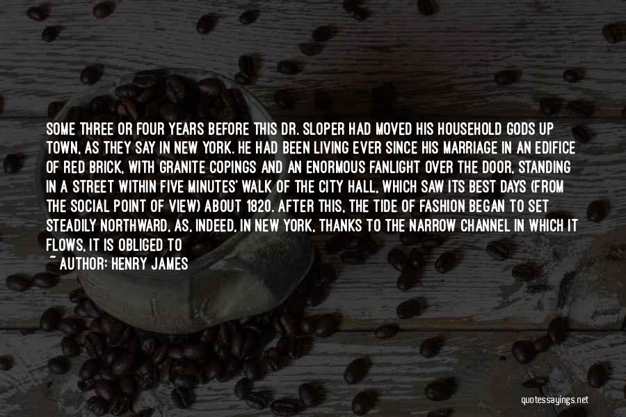 Henry James Quotes: Some Three Or Four Years Before This Dr. Sloper Had Moved His Household Gods Up Town, As They Say In