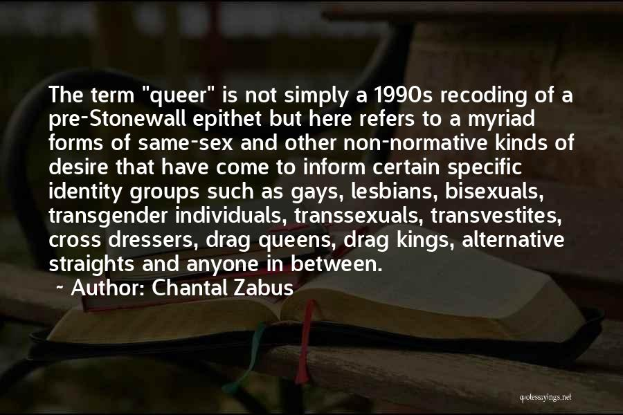 Chantal Zabus Quotes: The Term Queer Is Not Simply A 1990s Recoding Of A Pre-stonewall Epithet But Here Refers To A Myriad Forms