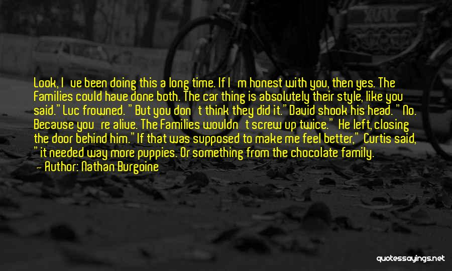 Nathan Burgoine Quotes: Look, I've Been Doing This A Long Time. If I'm Honest With You, Then Yes. The Families Could Have Done
