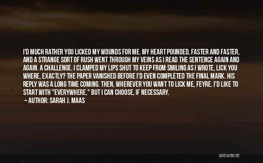 Sarah J. Maas Quotes: I'd Much Rather You Licked My Wounds For Me. My Heart Pounded, Faster And Faster, And A Strange Sort Of
