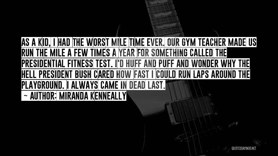 Miranda Kenneally Quotes: As A Kid, I Had The Worst Mile Time Ever. Our Gym Teacher Made Us Run The Mile A Few