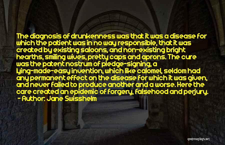 Jane Swisshelm Quotes: The Diagnosis Of Drunkenness Was That It Was A Disease For Which The Patient Was In No Way Responsible, That