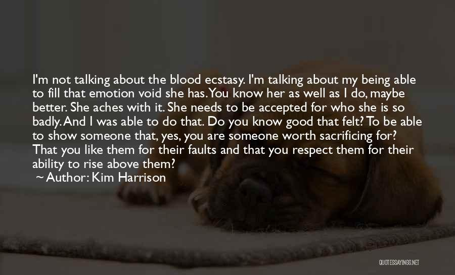 Kim Harrison Quotes: I'm Not Talking About The Blood Ecstasy. I'm Talking About My Being Able To Fill That Emotion Void She Has.