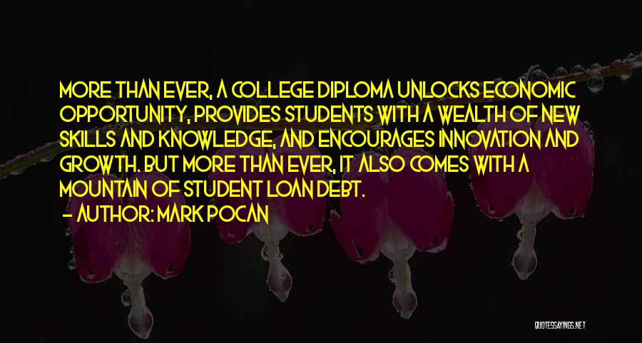 Mark Pocan Quotes: More Than Ever, A College Diploma Unlocks Economic Opportunity, Provides Students With A Wealth Of New Skills And Knowledge, And
