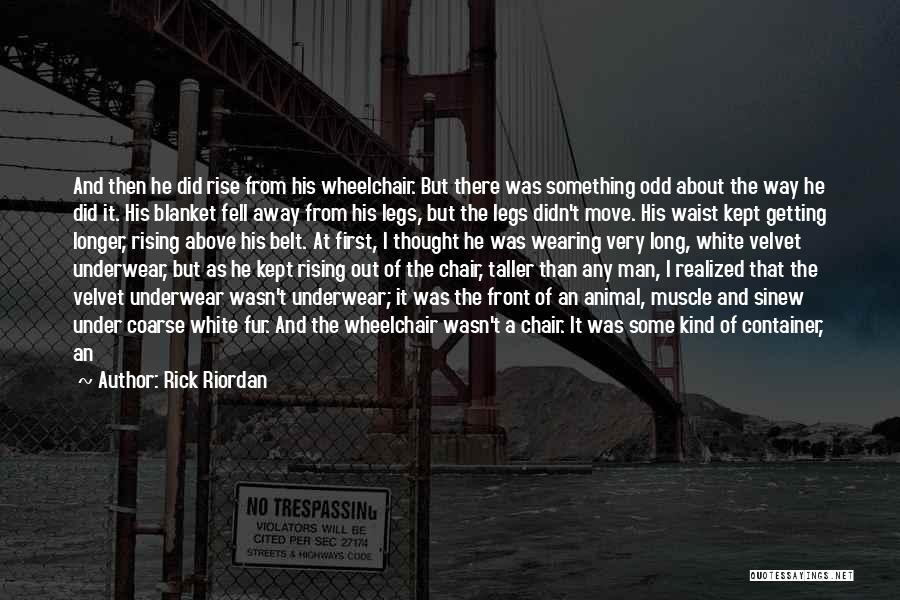 Rick Riordan Quotes: And Then He Did Rise From His Wheelchair. But There Was Something Odd About The Way He Did It. His