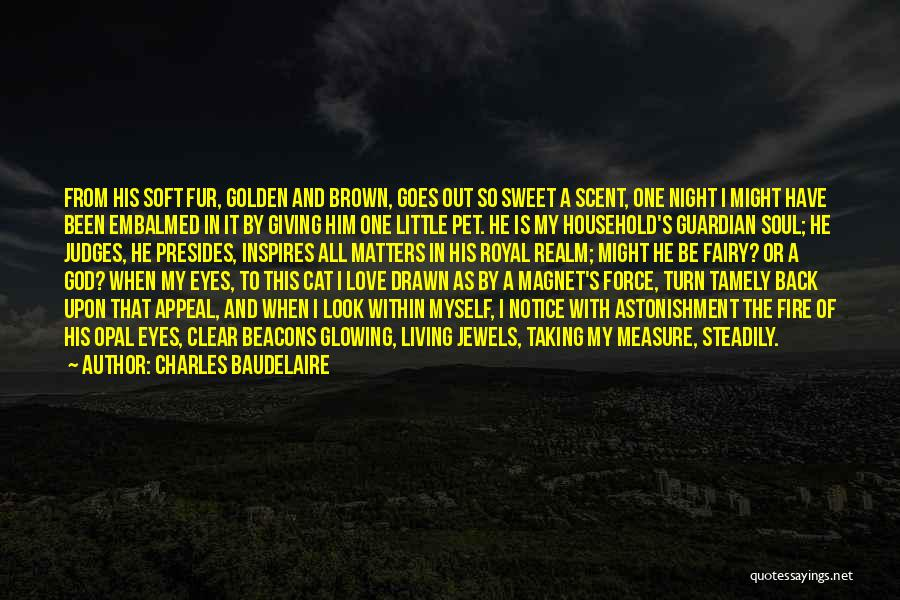 Charles Baudelaire Quotes: From His Soft Fur, Golden And Brown, Goes Out So Sweet A Scent, One Night I Might Have Been Embalmed