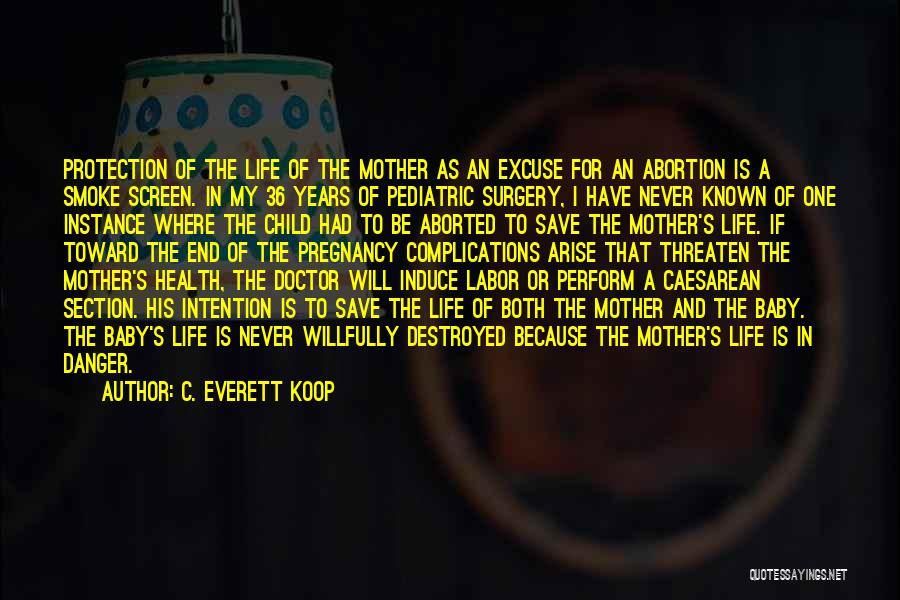 C. Everett Koop Quotes: Protection Of The Life Of The Mother As An Excuse For An Abortion Is A Smoke Screen. In My 36