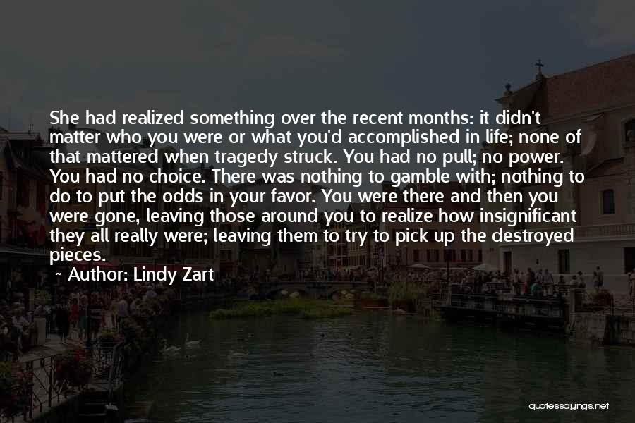 Lindy Zart Quotes: She Had Realized Something Over The Recent Months: It Didn't Matter Who You Were Or What You'd Accomplished In Life;
