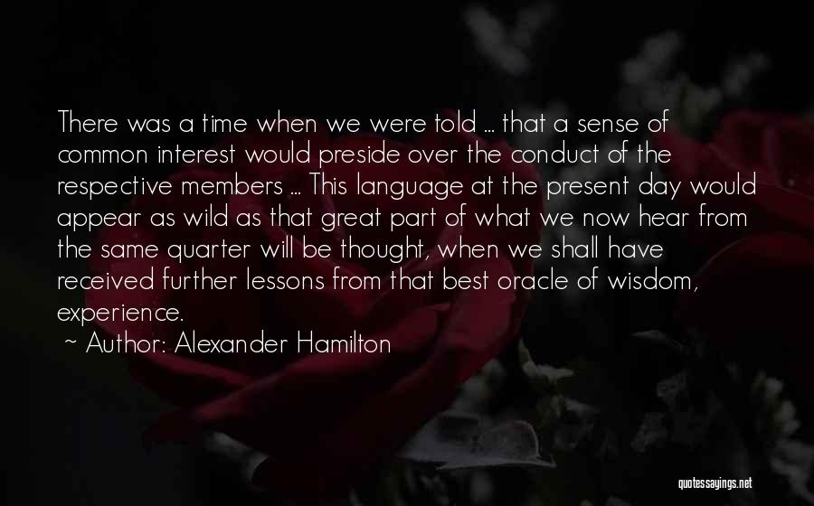 Alexander Hamilton Quotes: There Was A Time When We Were Told ... That A Sense Of Common Interest Would Preside Over The Conduct