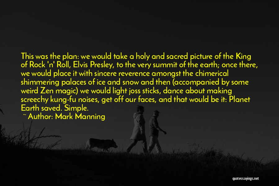 Mark Manning Quotes: This Was The Plan: We Would Take A Holy And Sacred Picture Of The King Of Rock 'n' Roll, Elvis