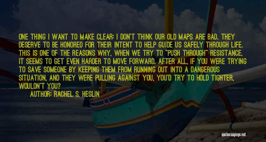 Rachel S. Heslin Quotes: One Thing I Want To Make Clear: I Don't Think Our Old Maps Are Bad. They Deserve To Be Honored