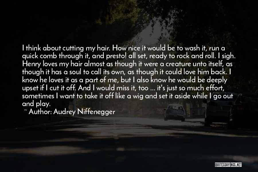 Audrey Niffenegger Quotes: I Think About Cutting My Hair. How Nice It Would Be To Wash It, Run A Quick Comb Through It,