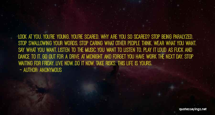 Anonymous Quotes: Look At You. You're Young. You're Scared. Why Are You So Scared? Stop Being Paralyzed. Stop Swallowing Your Words. Stop
