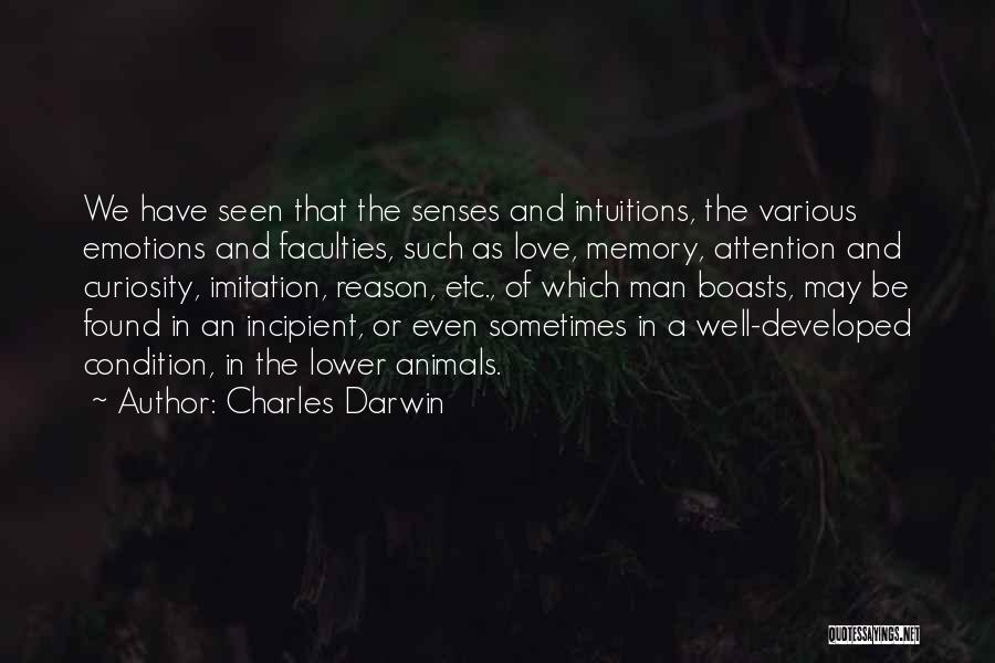 Charles Darwin Quotes: We Have Seen That The Senses And Intuitions, The Various Emotions And Faculties, Such As Love, Memory, Attention And Curiosity,