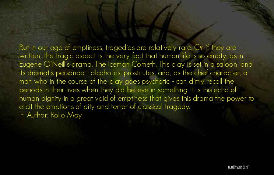 Rollo May Quotes: But In Our Age Of Emptiness, Tragedies Are Relatively Rare. Or If They Are Written, The Tragic Aspect Is The