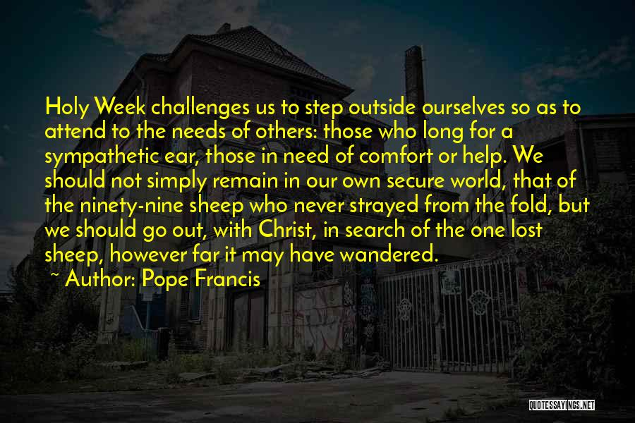 Pope Francis Quotes: Holy Week Challenges Us To Step Outside Ourselves So As To Attend To The Needs Of Others: Those Who Long
