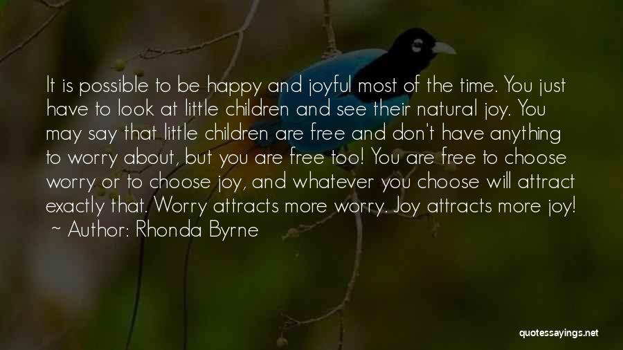 Rhonda Byrne Quotes: It Is Possible To Be Happy And Joyful Most Of The Time. You Just Have To Look At Little Children