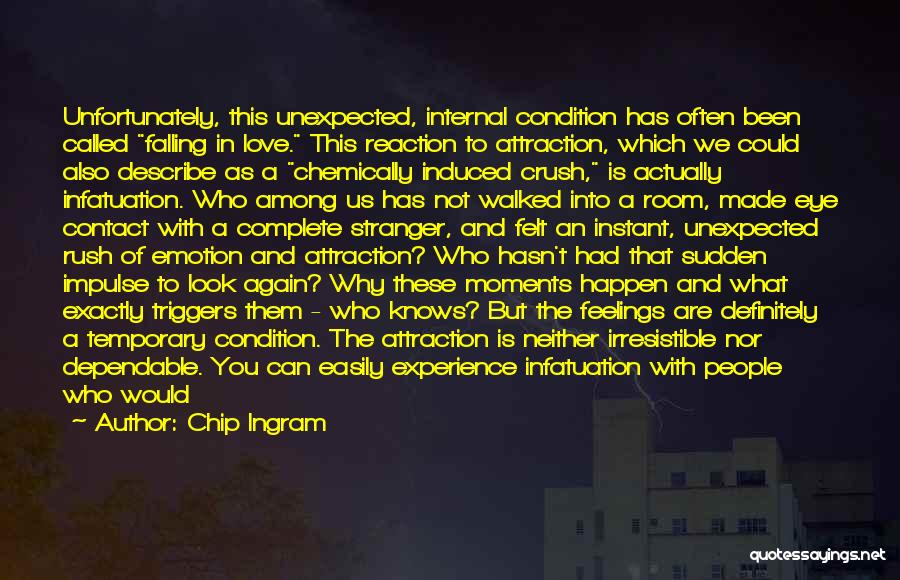 Chip Ingram Quotes: Unfortunately, This Unexpected, Internal Condition Has Often Been Called Falling In Love. This Reaction To Attraction, Which We Could Also