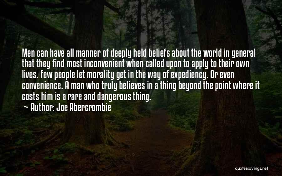 Joe Abercrombie Quotes: Men Can Have All Manner Of Deeply Held Beliefs About The World In General That They Find Most Inconvenient When