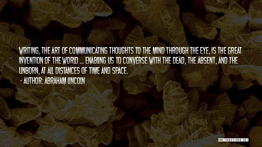 Abraham Lincoln Quotes: Writing, The Art Of Communicating Thoughts To The Mind Through The Eye, Is The Great Invention Of The World ...