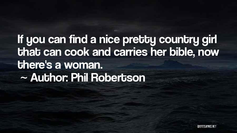 Phil Robertson Quotes: If You Can Find A Nice Pretty Country Girl That Can Cook And Carries Her Bible, Now There's A Woman.