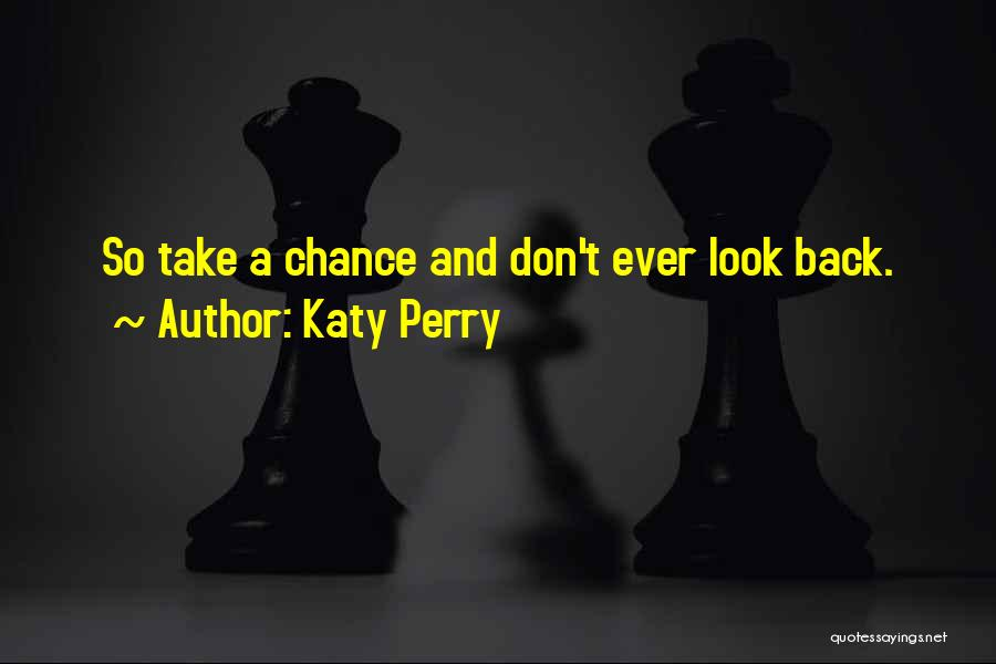 Katy Perry Quotes: So Take A Chance And Don't Ever Look Back.