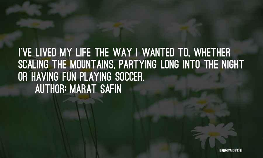 Marat Safin Quotes: I've Lived My Life The Way I Wanted To, Whether Scaling The Mountains, Partying Long Into The Night Or Having