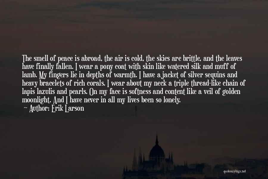 Erik Larson Quotes: The Smell Of Peace Is Abroad, The Air Is Cold, The Skies Are Brittle, And The Leaves Have Finally Fallen.