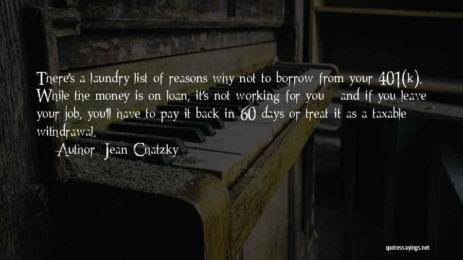 Jean Chatzky Quotes: There's A Laundry List Of Reasons Why Not To Borrow From Your 401(k). While The Money Is On Loan, It's