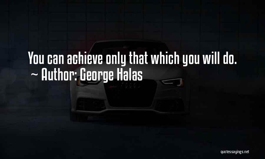 George Halas Quotes: You Can Achieve Only That Which You Will Do.