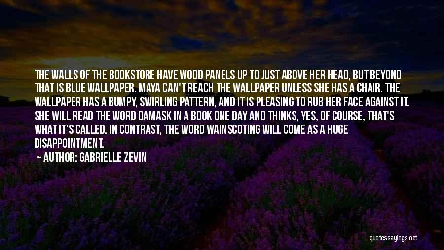 Gabrielle Zevin Quotes: The Walls Of The Bookstore Have Wood Panels Up To Just Above Her Head, But Beyond That Is Blue Wallpaper.