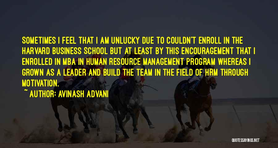 Avinash Advani Quotes: Sometimes I Feel That I Am Unlucky Due To Couldn't Enroll In The Harvard Business School But At Least By