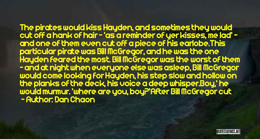 Dan Chaon Quotes: The Pirates Would Kiss Hayden, And Sometimes They Would Cut Off A Hank Of Hair - 'as A Reminder Of