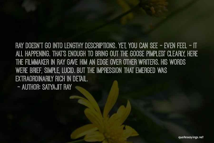 Satyajit Ray Quotes: Ray Doesn't Go Into Lengthy Descriptions. Yet, You Can See - Even Feel - It All Happening. That's Enough To